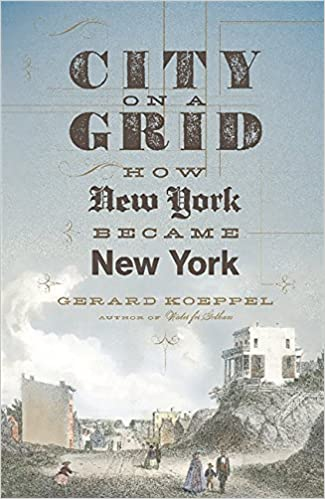 City on a Grid: How New York Became New York: Koeppel, Gerard ...